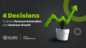 4 decisions to boost business growth and revenue- klizo solutions