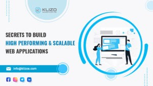 Tips to build high performing and scalable web applications - Klizo Solutions